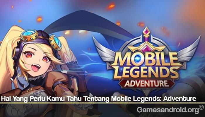 Hal Yang Perlu Kamu Tahu Tentang Mobile Legends: Adventure