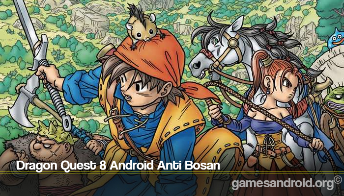 Dragon Quest 8 Android Anti Bosan