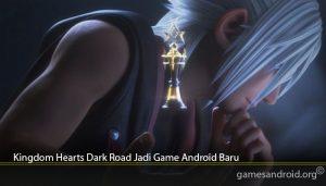 Kingdom Hearts Dark Road Jadi Game Android Baru