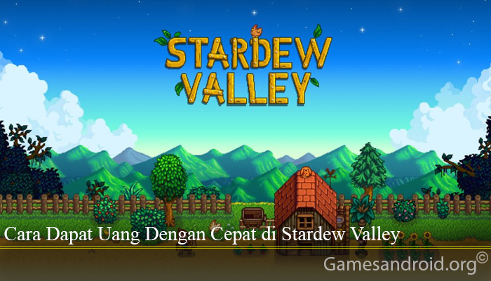 Cara Dapat Uang Dengan Cepat di Stardew Valley