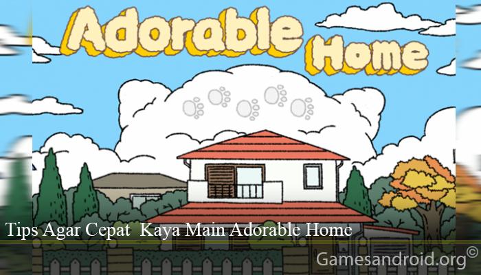 Tips Agar Cepat Kaya Main Adorable Home
