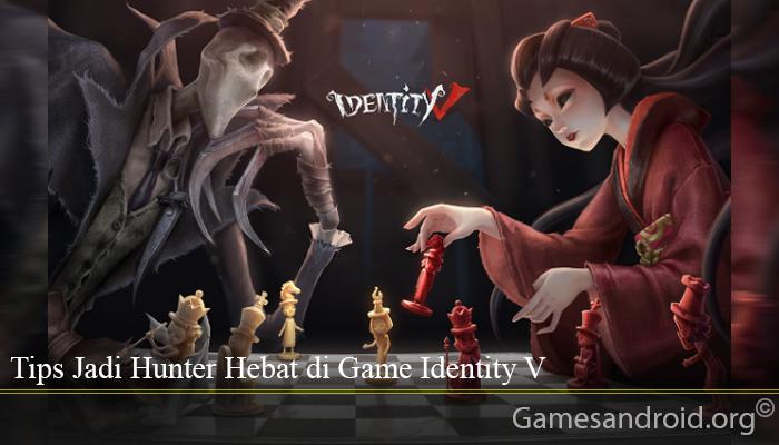 Tips Jadi Hunter Hebat di Game Identity V